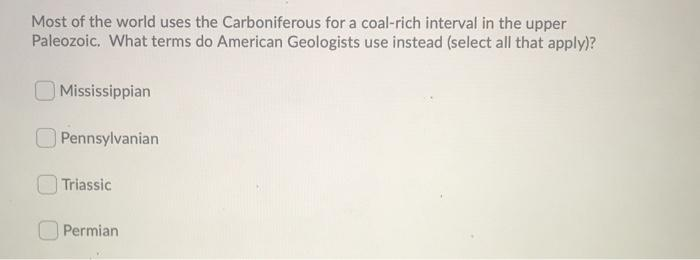 Most of the world uses the Carboniferous for a coal-rich interval in the upper Paleozoic. What terms do American Geologists u