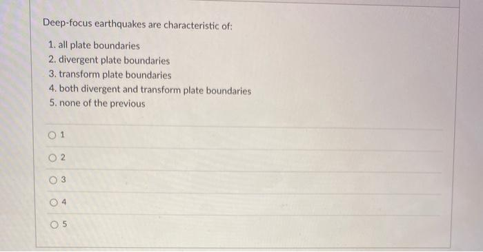Deep-focus earthquakes are characteristic of: 1. all plate boundaries 2. divergent plate boundaries 3. transform plate bounda
