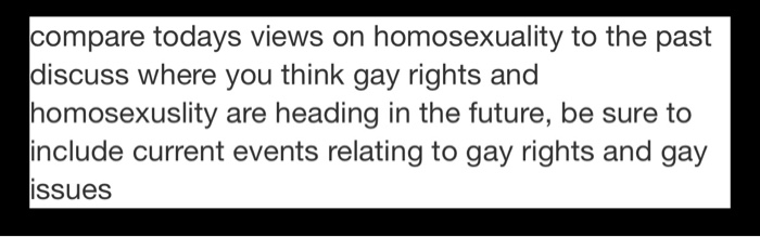compare todays views on homosexuality to the past discuss where you think gay rights and homosexuslity are heading in the fut