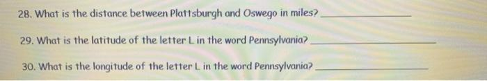 28. What is the distance between Plattsburgh and Oswego in miles? 29. What is the latitude of the letter Lin the word Pennsyl