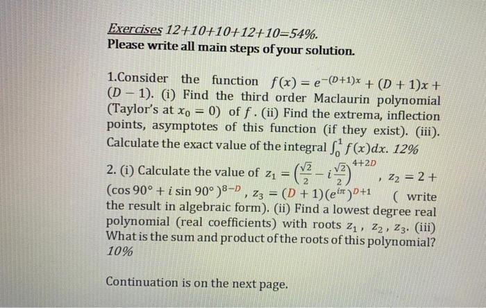 Exercises 12+10+10+12+10=54%. Please write all main steps of your solution. 1. Consider the function f(x) = e-(D+1)x + (D+1)x