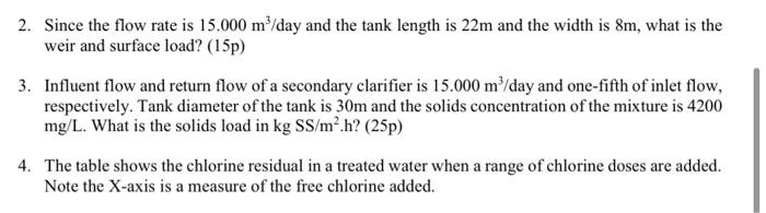 2. Since the flow rate is 15.000 m/day and the tank length is 22m and the width is 8m, what is the weir and surface load? (15