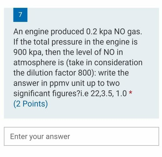 7 An Engine Produced 0.2 Kpa No Gas. If The Total ...