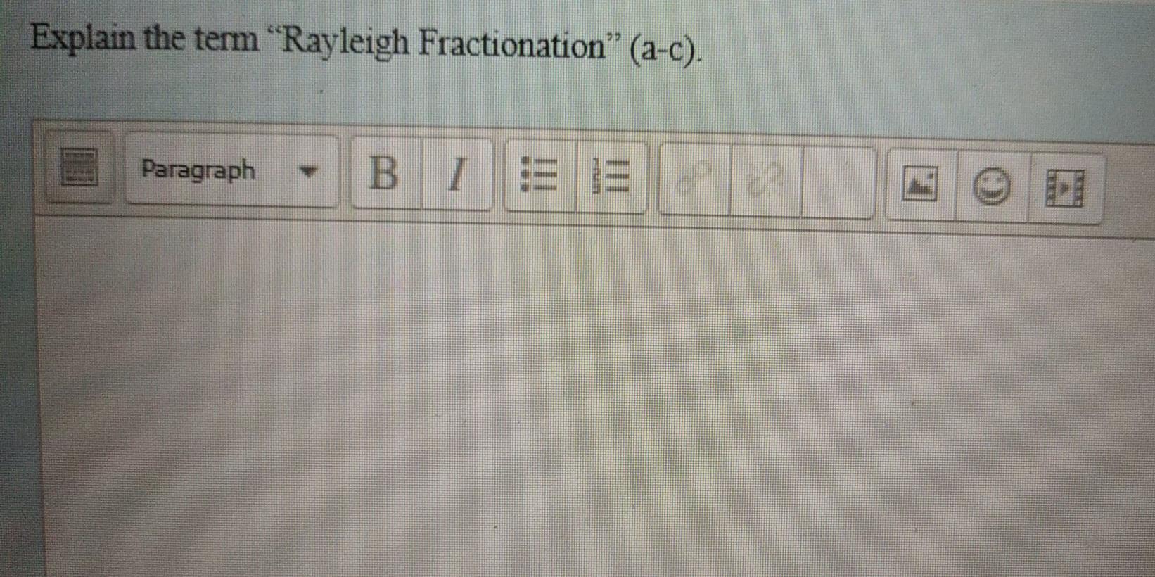 Explain the term Rayleigh Fractionation (a-c). Paragraph B IEEE