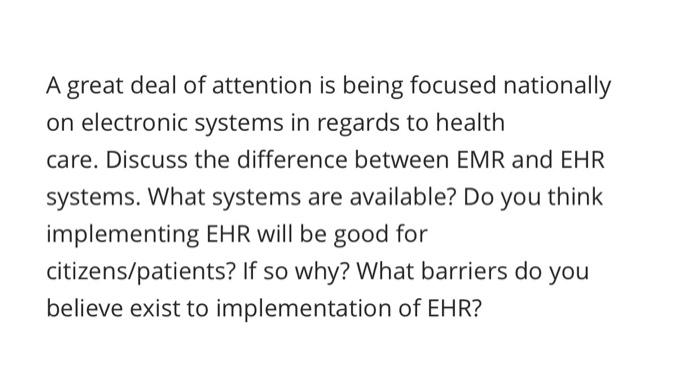 A great deal of attention is being focused nationally on electronic systems in regards to health care. Discuss the difference
