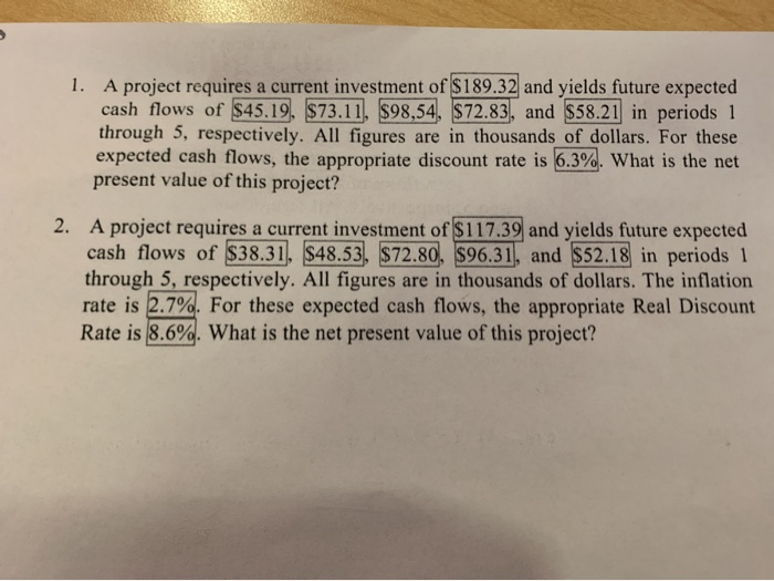 1. A project requires a current investment of $189.32 and yields future expected cash flows of $45.19 $73.11, $98,54, $72.83,