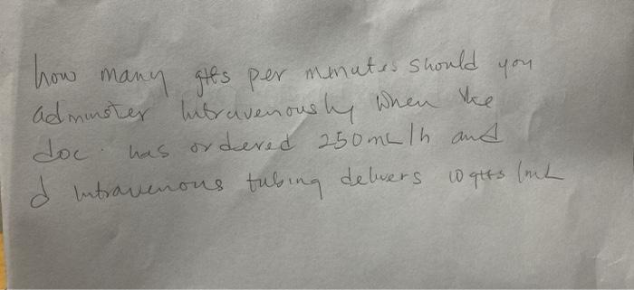 how many gits per minutes should you adminster hetravenously when the doc has ordered 250 m. lh and d intravenous tubing delw