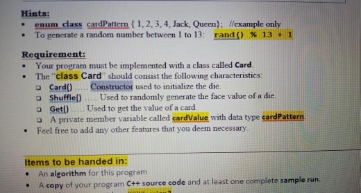 Hints: enum class cardPattern { 1.2.3.4. Jack, Queen}//example only To generate a random number between 1 to 13: rand() % 13