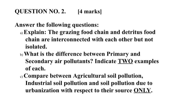 QUESTION NO. 2. [4 marks) Answer the following questions: a) Explain: The grazing food chain and detritus food chain are inte