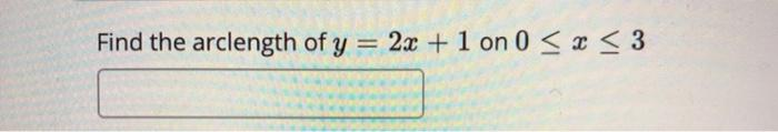 Find the arclength of y = 2x + 1 on 0 < x < 3