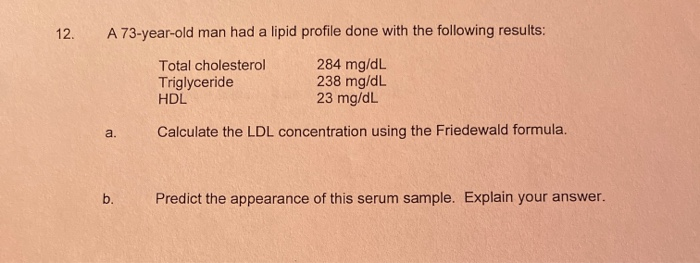 Solved 12 A 73 Year Old Man Had A Lipid Profile Done Wit