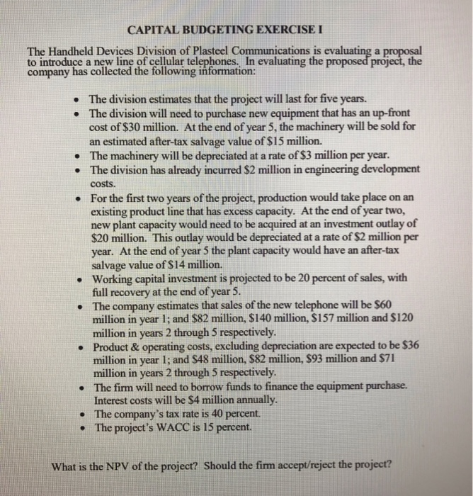 CAPITAL BUDGETING EXERCISE I The Handheld Devices Division of Plasteel Communications is evaluating a proposal to introduce a