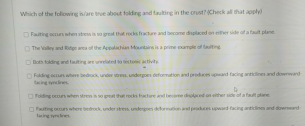 Which of the following is/are true about folding and faulting in the crust? (Check all that apply) Faulting occurs when stres