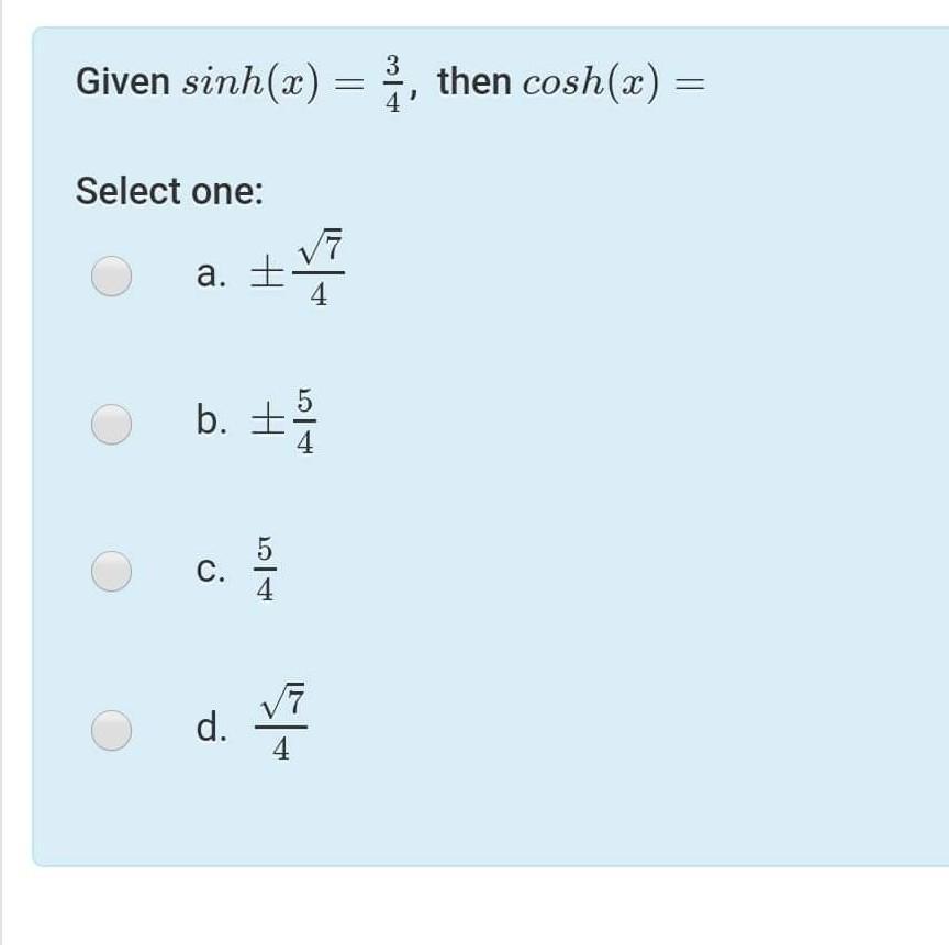 Given sinh(x) = 3, then cosh(x) = Select one: + V7 a. + 4 b. + + C. ID 뒤 d.