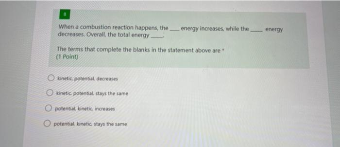 energy When a combustion reaction happens, the energy increases, while the decreases. Overall, the total energy The terms tha