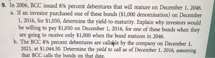 9. In 2006, BCC issued 8% percent debentures that will mature on December 1, 2046. a. If an investor purchased one of these b