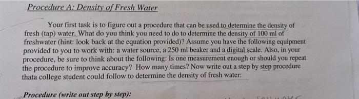 Procedure A: Density of Fresh Water Your first task is to figure out a procedure that can be used to determine the density of