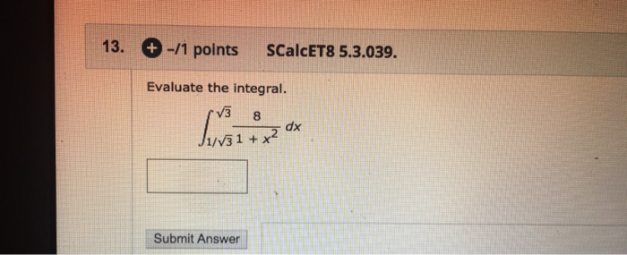 Solved: 13. + -/1 Points SCalcET8 5.3.039. Evaluate The In ...