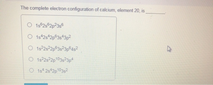 Solved The Complete Electron Configuration Of Calcium El Chegg Com
