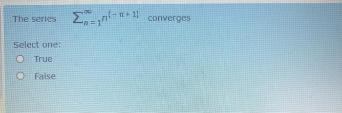 The series Inn-T+1 ) converges Select one: O True False