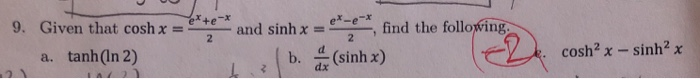 te- and sinh x = 9. Given that cosh x = a. tanh(In 2) find the following sinh x) coshxsinh2 x