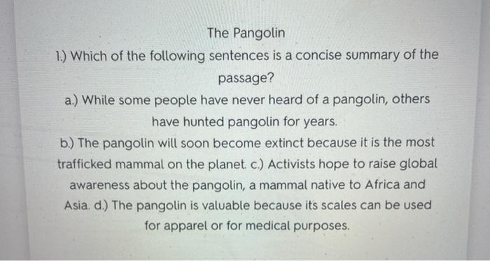 The Pangolin 1.) Which of the following sentences is a concise summary of the passage? a.) While some people have never heard