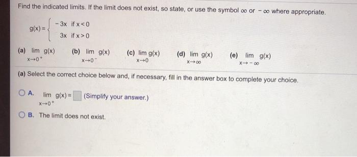 Find the indicated limits. If the limit does not exist, so state, or use the symbol oo or -oo where appropriate. g(x) = -3x i