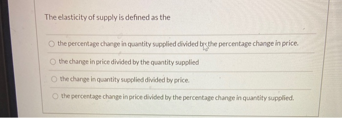 Solved The Elasticity Of Supply Is Defined As The The Per