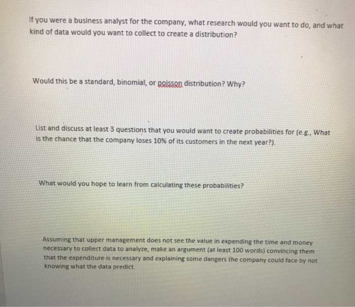 If you were a business analyst for the company, what research would you want to do, and what kind of data would you want to c