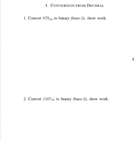I. CONVERSION FROM DECIMAL 1. Convert 879, to binary base-2), show work. 2. Convert 110710 to binary (base-2). show work