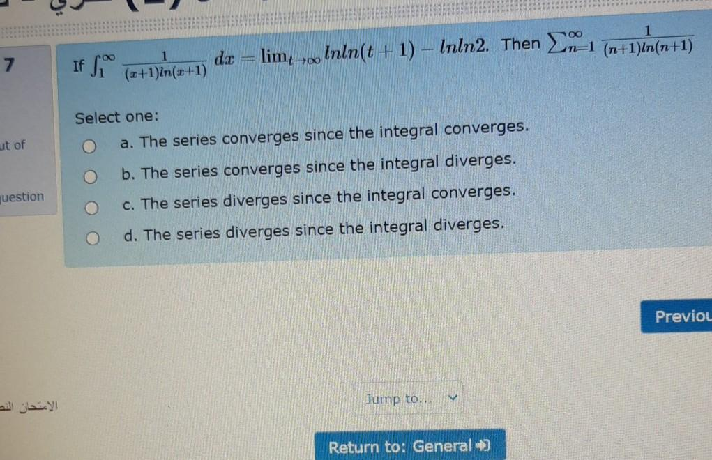 7 de If foo 1 (+1)In(x+1) limsoo lnln(t+1) - Inln2. Then 21 n=1 (n+1)In(n+1) ut of Select one: a. The series converges since