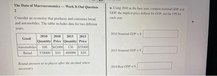 a. Using 2010 as the base year, compute nominal GDP real GDP, the implicit price deflator for GDP and the CPI for cach ye, Th