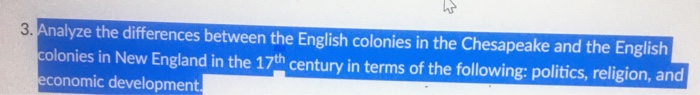3. Analyze the differences between the English colonies in the Chesapeake and the English colonies in New England in the 17th