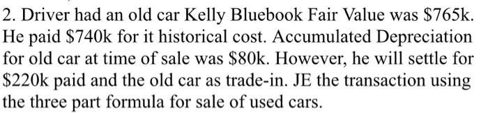 Solved 2 Driver Had An Old Car Kelly Bluebook Fair Value Chegg Com