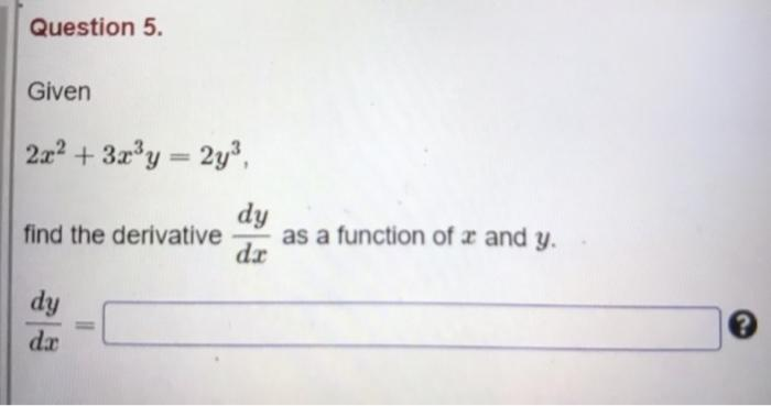 """Question 5. Given 2x2 + 3x""""y = 2y? find the derivative dy as a function of u and y. dx dy dx"""
