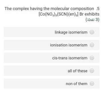 The complex having the molecular composition 5 [CO(NO2)(SCN)(en)] Br exhibits (aba 3) linkage isomerism ionisation isomerism