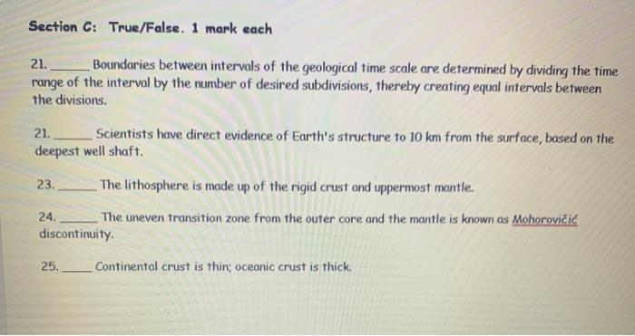 Section C: True/False. 1 mark each 21. Boundaries between intervals of the geological time scale are determined by dividing t