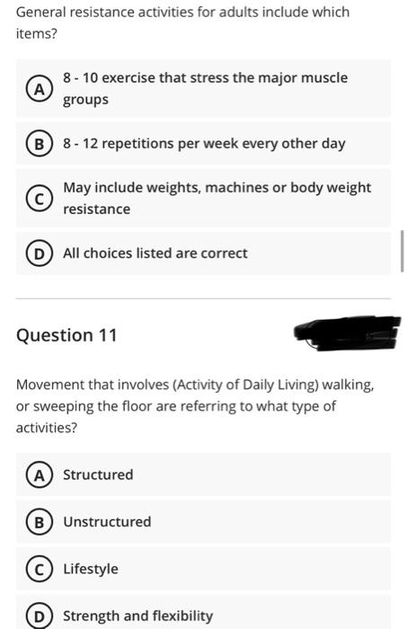 General resistance activities for adults include which items? A 8 - 10 exercise that stress the major muscle groups B 8-12 re