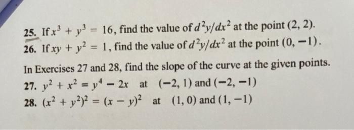25. If.x3 + y = 16, find the value of d'y/dx? at the point (2, 2). 26. If xy + y2 = 1, find the value of dạy/dx? at the point