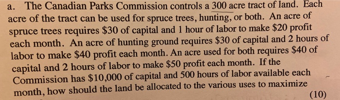 a. The Canadian Parks Commission controls a 300 acre tract of land. Each acre of the tract can be used for spruce trees, hunt