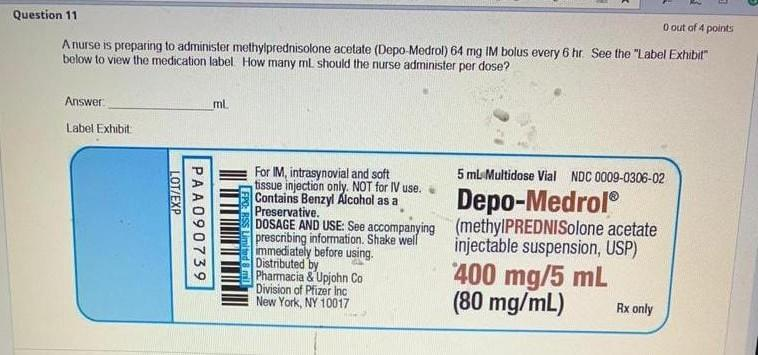 Question 11 O out of 4 points Anurse is preparing to administer methylprednisolone acetate (Depo-Medrol) 64 mg IM bolus every
