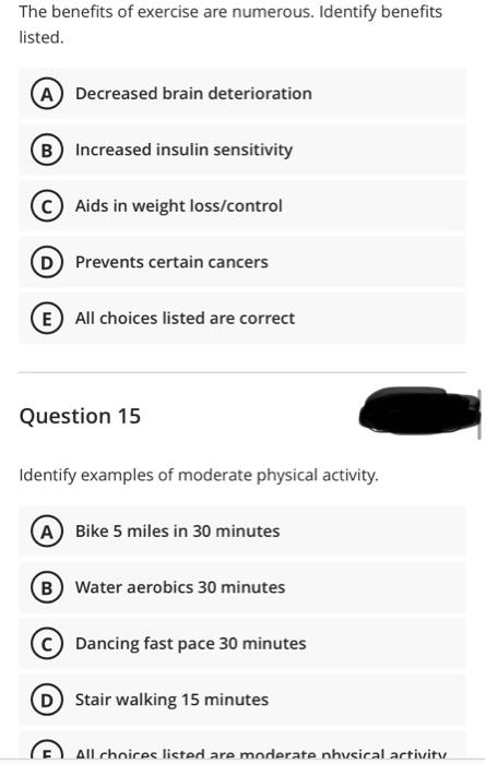 The benefits of exercise are numerous. Identify benefits listed. A Decreased brain deterioration B Increased insulin sensitiv