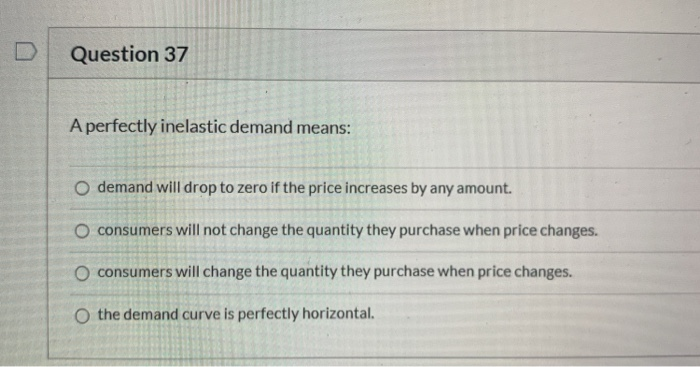 Solved Question 37 A Perfectly Inelastic Demand Means O