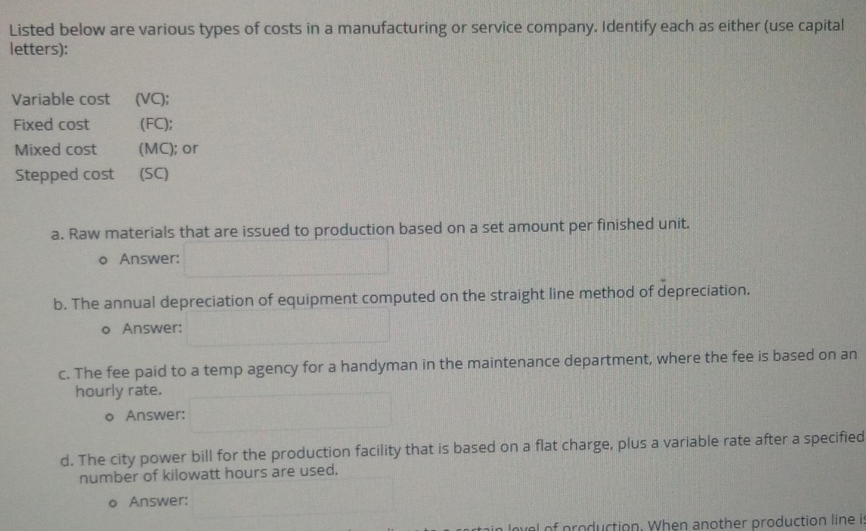 Listed below are various types of costs in a manufacturing or service company. Identify each as either (use capital letters):