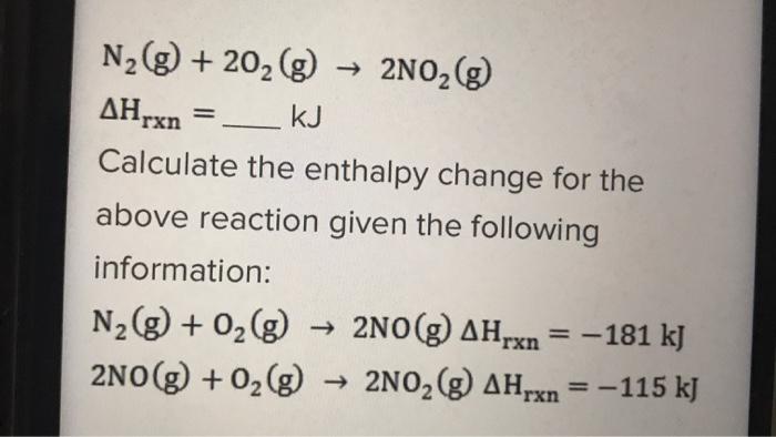 Solved: N2(g) + 202(g) → 2N02(g) AHrxn = ___ KJ Calculate ...