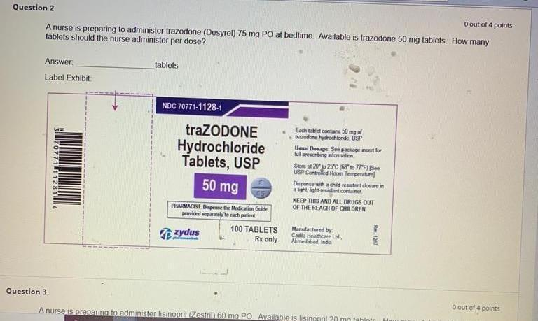 Question 2 O out of 4 points A nurse is preparing to administer trazodone (Desyrel) 75 mg PO at bedtime. Available is trazodo