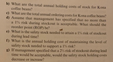 b) What are the total annual holding costs of stock for Kona coffee beans? e) What are the total annual ordering costs for Ko