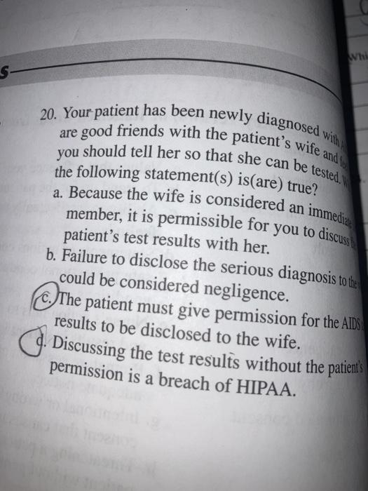 Whi S- 20. Your patient has been newly diagnosed with are good friends with the patients wife and 1 should tell her so that