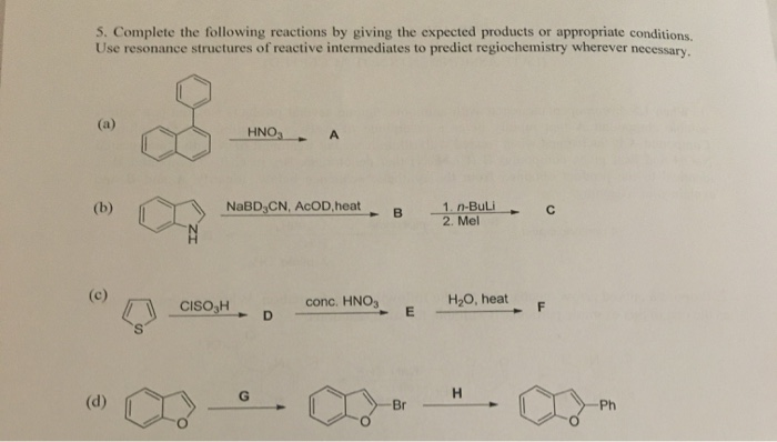 5. Complete the following reactions by giving the expected products or appropriate conditions. Use resonance structures of re
