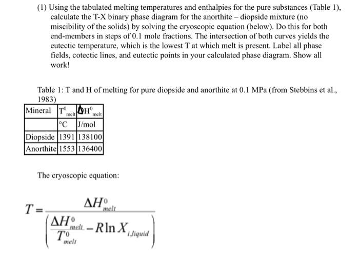 (1) Using the tabulated melting temperatures and enthalpies for the pure substances (Table 1), calculate the T-X binary phase